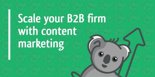 scale your B2B firm with content marketing