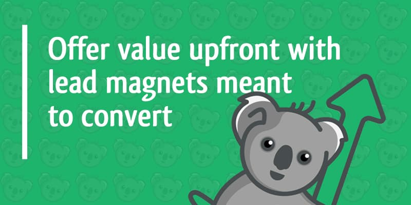 offer value upfront with lead magnets meant to convert