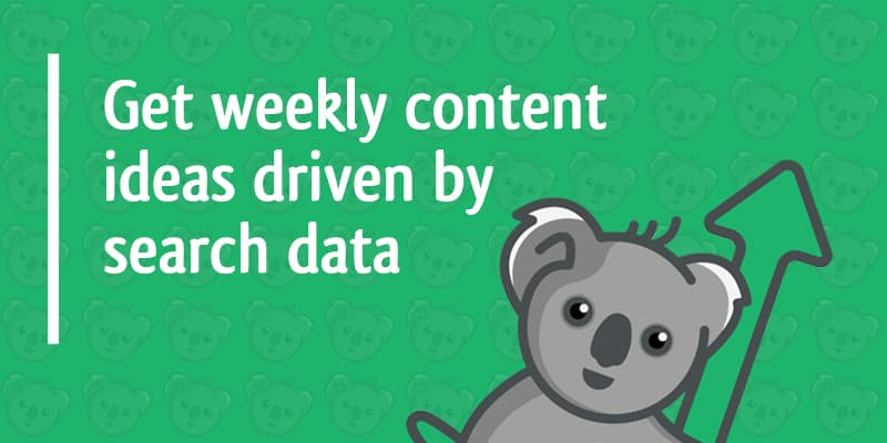 get weekly content ideas driven by search data