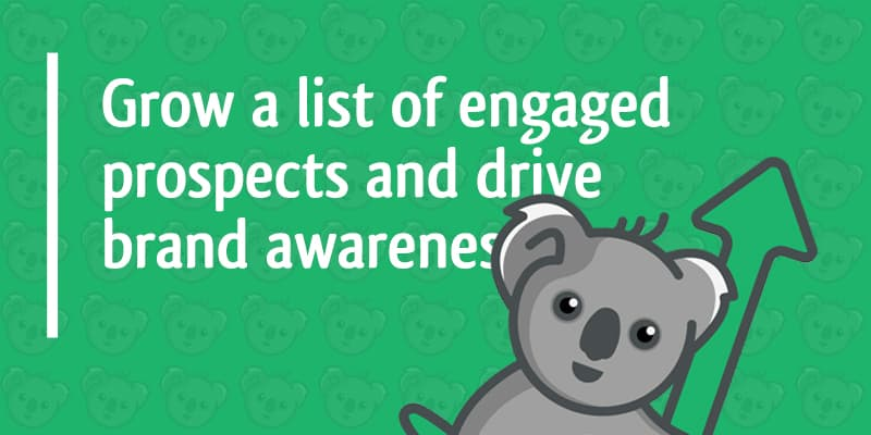 grow a list of engaged prospects and drive brand awareness